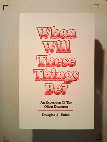 9781556308925: When will these things be?: An exposition of the Olivet discourse