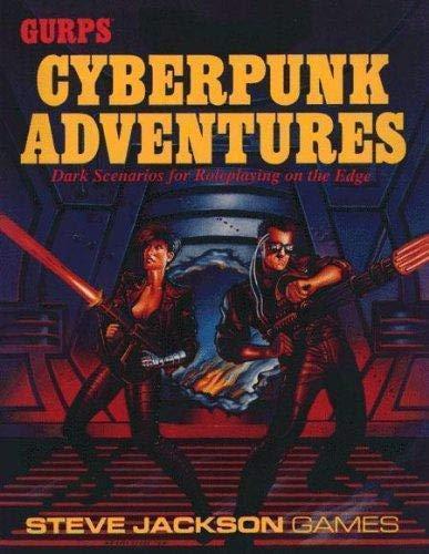 GURPS CYBERPUNK ADVENTURES : Dark Scenarios for Releplaying on the Edge: Pulver, David L.; Koke. ...