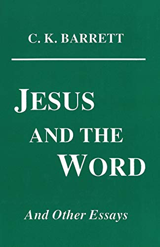 Jesus and the Word: And Other Essays (Princeton Theological Monograph Series ; 41) (1556350295) by Barrett, C. K.