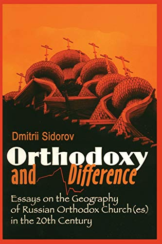 Orthodoxy and Difference: Essays on the Geography of Russian Orthodox Church(Es) in the 20th ...