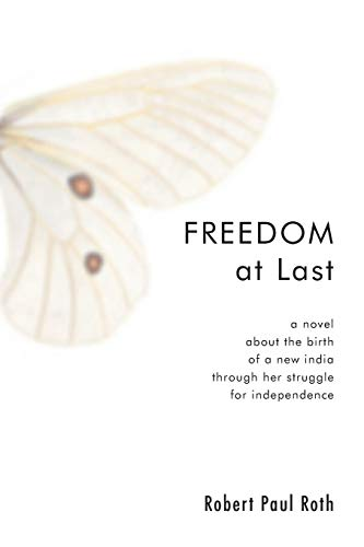 9781556350931: Freedom at Last: A Novel about the Birth of a New India Through Her Struggle for Independence