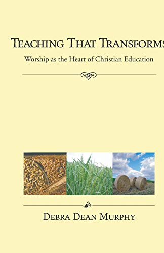 9781556350993: Teaching That Transforms: Worship as the Heart of Christian Education