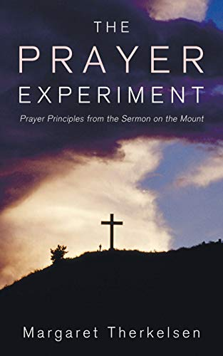 The Prayer Experiment : Prayer Principles from the Sermon on the Mount: Therkelsen, Margaret