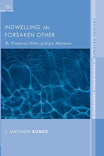 9781556351419: Indwelling the Forsaken Other: The Trinitarian Ethics of Jurgen Moltmann (Distinguished Dissertations in Christian Theology)