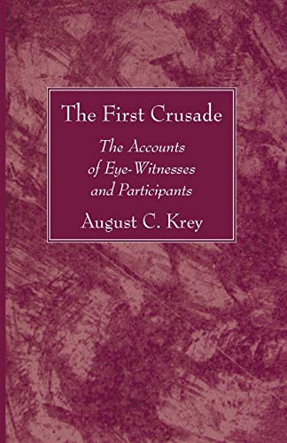 The First Crusade: The Accounts of Eye-Witnesses and Participants: Krey, August C.