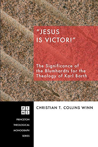 Jesus Is Victor!: The Significance of the Blumhardts for the Theology of Karl Barth (Princeton ...