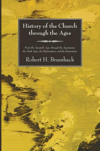 9781556351969: History of the Church through the Ages: From the Apostolic Age, through the Apostasies, the Dark Ages, the Reformation, and the Restoration