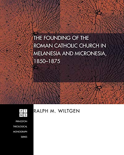 9781556352096: The Founding of the Roman Catholic Church in Melanesia and Micronesia, 1850-1875: (Princeton Theological Monograph)