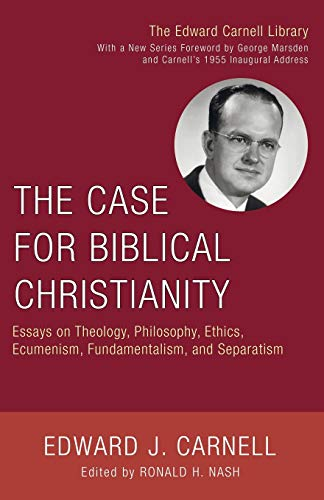 9781556352645: The Case for Biblical Christianity: Essays on Theology, Philosophy, Ethics, Ecumenism, Fundamentalism, and Separatism (Edward Carnell Library)