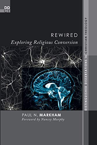 Rewired: Exploring Religious Conversion (Distinguished Dissertations in Christian Theology): ...