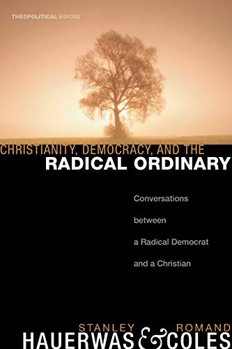 9781556352973: Christianity, Democracy, and the Radical Ordinary: Conversations Between a Radical Democrat and a Christian (Theopolitical Visions)