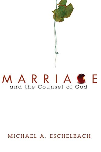Marriage and the Counsel of God (Paperback): Michael A Eschelbach