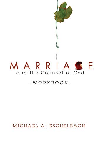 Marriage and the Counsel of God Workbook: Michael A Eschelbach