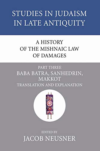 9781556353673: A History of the Mishnaic Law of Damages, Part 3: Baba Batra, Sanhedrin, Makkot (Studies in Judaism in Late Antiquity)