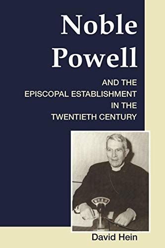Noble Powell and the Episcopal Establishment in the Twentieth Century: (9781556353949) by David Hein