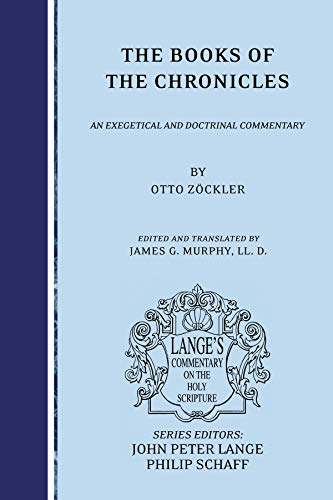 The Books of the Chronicles: an Exegetical and Doctrinal Commentary (Lange's Commentary on the...