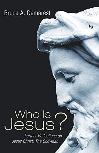 Who Is Jesus?: Further Reflections on Jesus Christ: The God-Man: Demarest, Bruce A.
