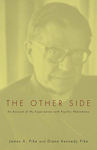 The Other Side: An Account of My Experiences with Psychic Phenomena: Pike, James A.