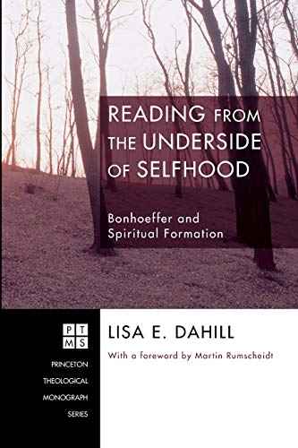 9781556354250: Reading from the Underside of Selfhood: Bonhoeffer and Spiritual Formation (Princeton Theological Monograph Series)