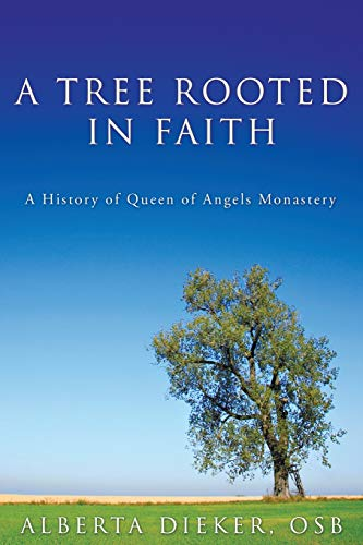 A tree rooted in faith :; a history of Queen of Angels Monastery: Dieker, Alberta
