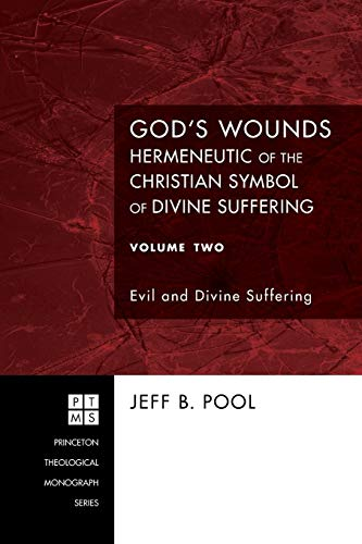 God's Wounds: Hermeneutic of the Christian Symbol of Divine Suffering, Volume Two: Evil and Divin...