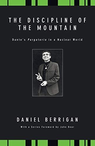 The Discipline of the Mountain: Dante's Purgatorio in a Nuclear World (Daniel Berrigan Reprint)...