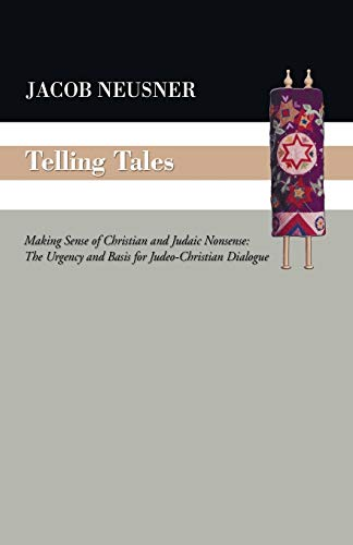 Telling Tales: Making Sense of Christian and Judaic Nonsense: The Urgency and Basis for Judeo-Christian Dialogue (1556354878) by Jacob Neusner