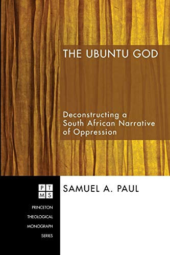 9781556355103: The Ubuntu God: Deconstructing a South African Narrative of Oppression (Princeton Theological Monograph)