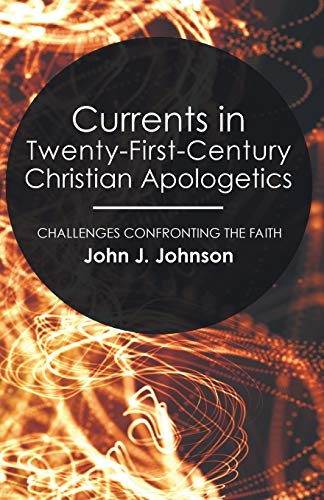 9781556355394: Currents in Twenty-First-Century Christian Apologetics: Challenges Confronting the Faith