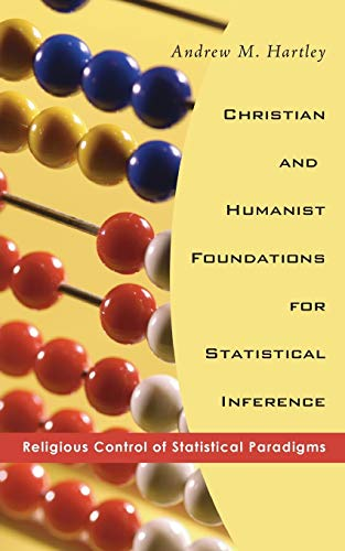 9781556355493: Christian and Humanist Foundations for Statistical Inference: Religious Control of Statistical Paradigms