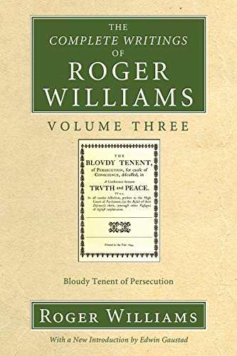 The Complete Writings of Roger Williams, Volume 3: Bloudy Tenent of Persecution: Williams, Roger