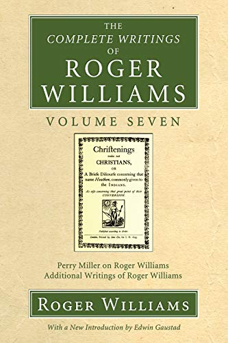 9781556356094: The Complete Writings of Roger Williams, Volume 7: Perry Miller on Roger Williams, Additional Writings of Roger Williams