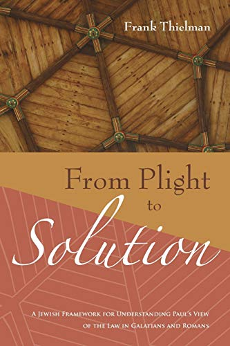 9781556356391: From Plight to Solution: A Jewish Framework for Understanding Paul's View of the Law in Galatians and Romans (Supplements to Novum Testamentum)
