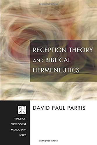 Reception Theory and Biblical Hermeneutics: (Princeton Theological Monograph): Parris, David Paul