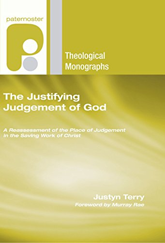 The Justifying Judgement of God: A Reassessment of the Place of Judgement in the Saving Work of ...