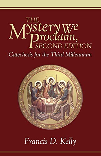 The Mystery We Proclaim, Second Edition: Catechesis for the Third Millennium: Francis D. Kelly