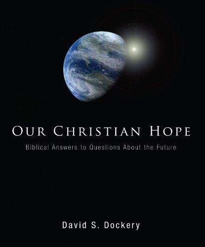 Our Christian Hope: (1556357281) by David S. Dockery