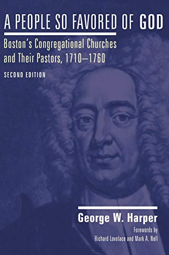 9781556357299: A People So Favored of God: Boston's Congregational Churches and Their Pastors, 1710-1760
