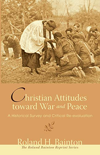 9781556357886: Christian Attitudes Toward War and Peace: A Historical Survey and Critical Re-evaluation