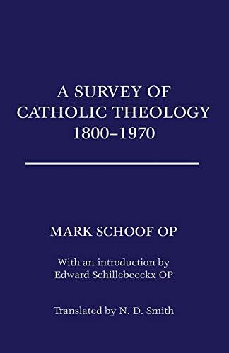 A Survey of Catholic Theology, 1800-1970:: Ted Mark Schoof