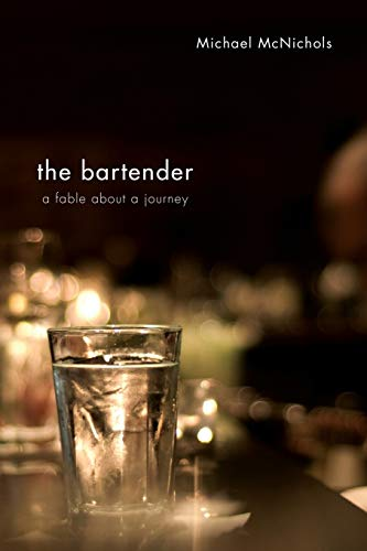 The Bartender: A Fable About A Journey: Michael McNichols