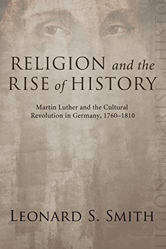 9781556358302: Religion and the Rise of History: Martin Luther and the Cultural Revolution in Germany, 1760-1810