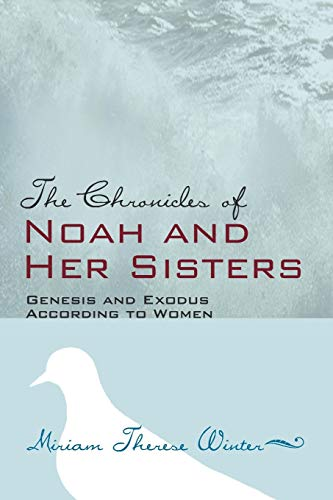 The Chronicles of Noah and Her Sisters: Genesis and Exodus According to Women: Winter, Miriam ...