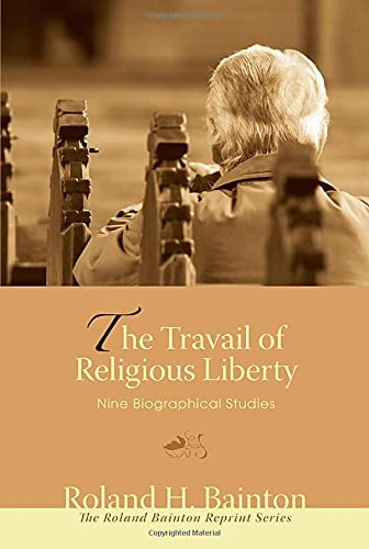 9781556358760: The Travail of Religious Liberty: Nine Biographical Studies