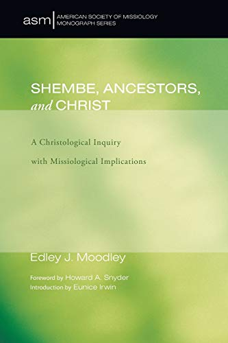 Shembe, Ancestors, and Christ: A Christological Inquiry: Moodley, Edley J.