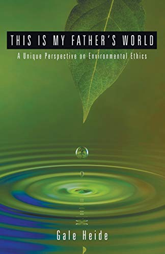 9781556359026: This Is My Father's World: A Unique Perspective on Environmental Ethics