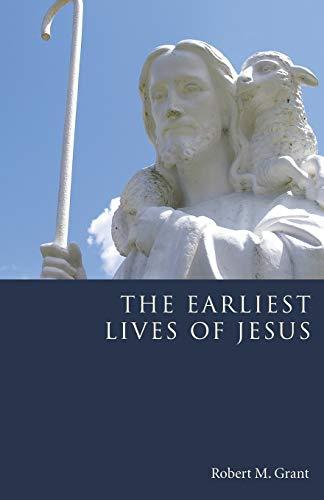 The Earliest Lives of Jesus:: Grant, Robert M.
