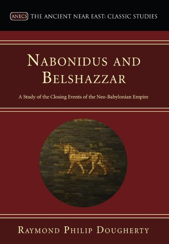 9781556359569: Nabonidus and Belshazzar: A Study of the Closing Events of the Neo-Babylonian Empire (Ancient Near East: Classic Studies)