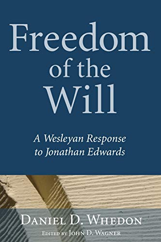 Freedom of the Will: A Wesleyan Response: Whedon, Daniel D.