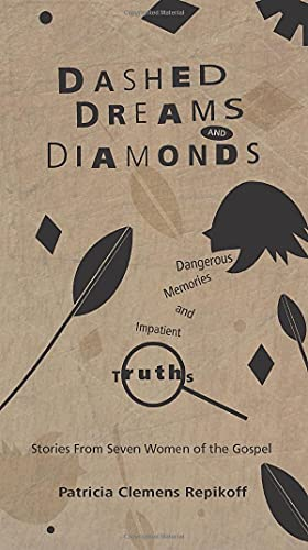 Dashed Dreams and Diamonds: Dangerous Memories and Impatient Truths: Stories from Seven Women of ...